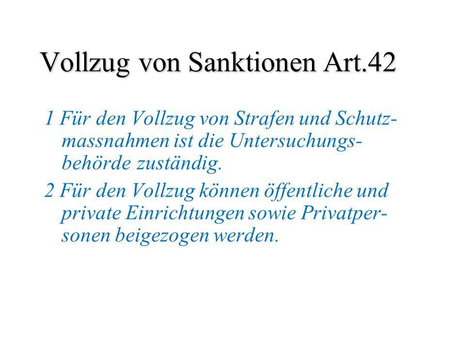 Vollzug von Sanktionen Art.42 1 Für den Vollzug von Strafen und Schutz- massnahmen ist die Untersuchungs- behörde zuständig. 2 Für den Vollzug können