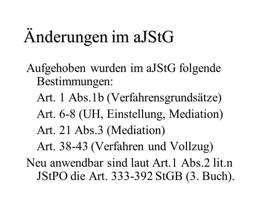Änderungen im aJStG Aufgehoben wurden im aJStG folgende Bestimmungen: Art. 1 Abs.1b (Verfahrensgrundsätze) Art. 6-8 (UH, Einstellung, Mediation) Art.