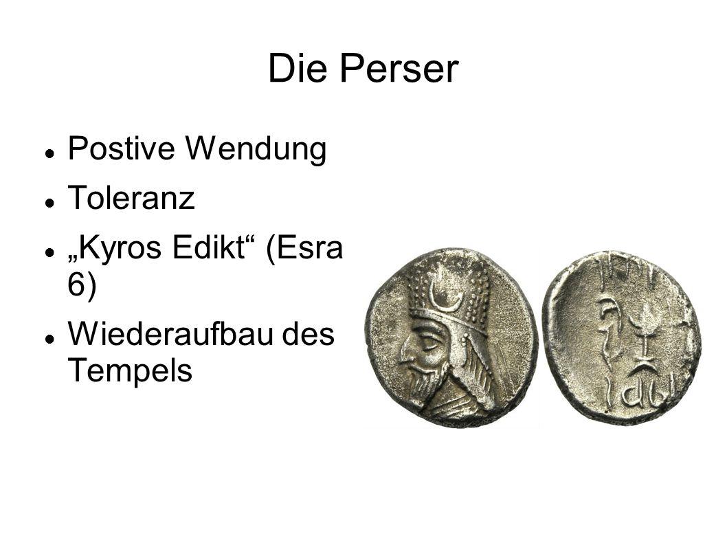 """Die Perser Postive Wendung Toleranz """"Kyros Edikt"""" (Esra 6) Wiederaufbau des Tempels"""