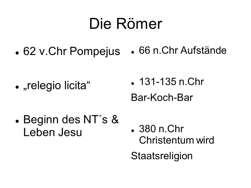 """Die Römer 62 v.Chr Pompejus """"relegio licita"""" Beginn des NT´s & Leben Jesu 66 n.Chr Aufstände 131-135 n.Chr Bar-Koch-Bar 380 n.Chr Christentum wird Sta"""