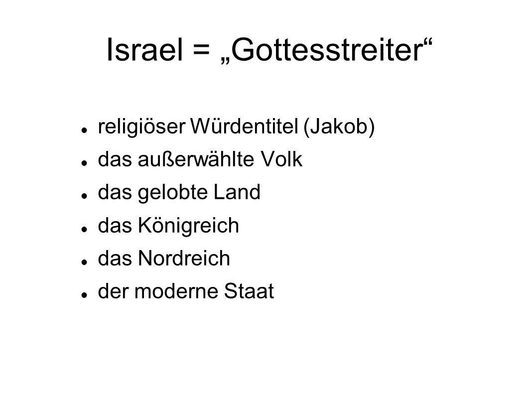 """Israel = """"Gottesstreiter"""" religiöser Würdentitel (Jakob) das außerwählte Volk das gelobte Land das Königreich das Nordreich der moderne Staat"""