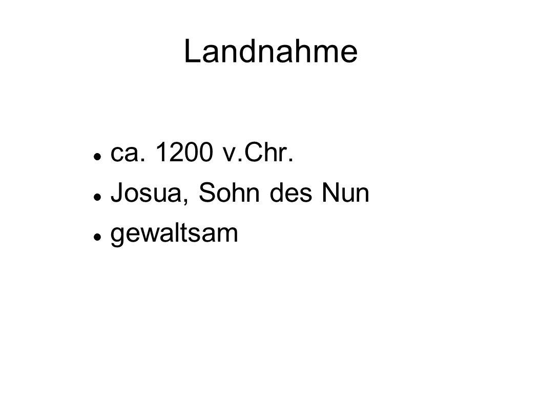 Landnahme ca. 1200 v.Chr. Josua, Sohn des Nun gewaltsam