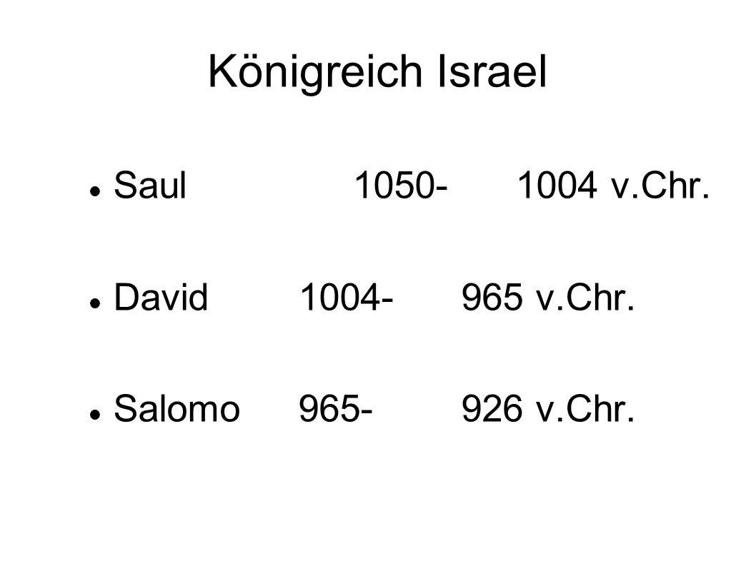 Königreich Israel Saul 1050-1004 v.Chr. David 1004-965 v.Chr. Salomo965-926 v.Chr.