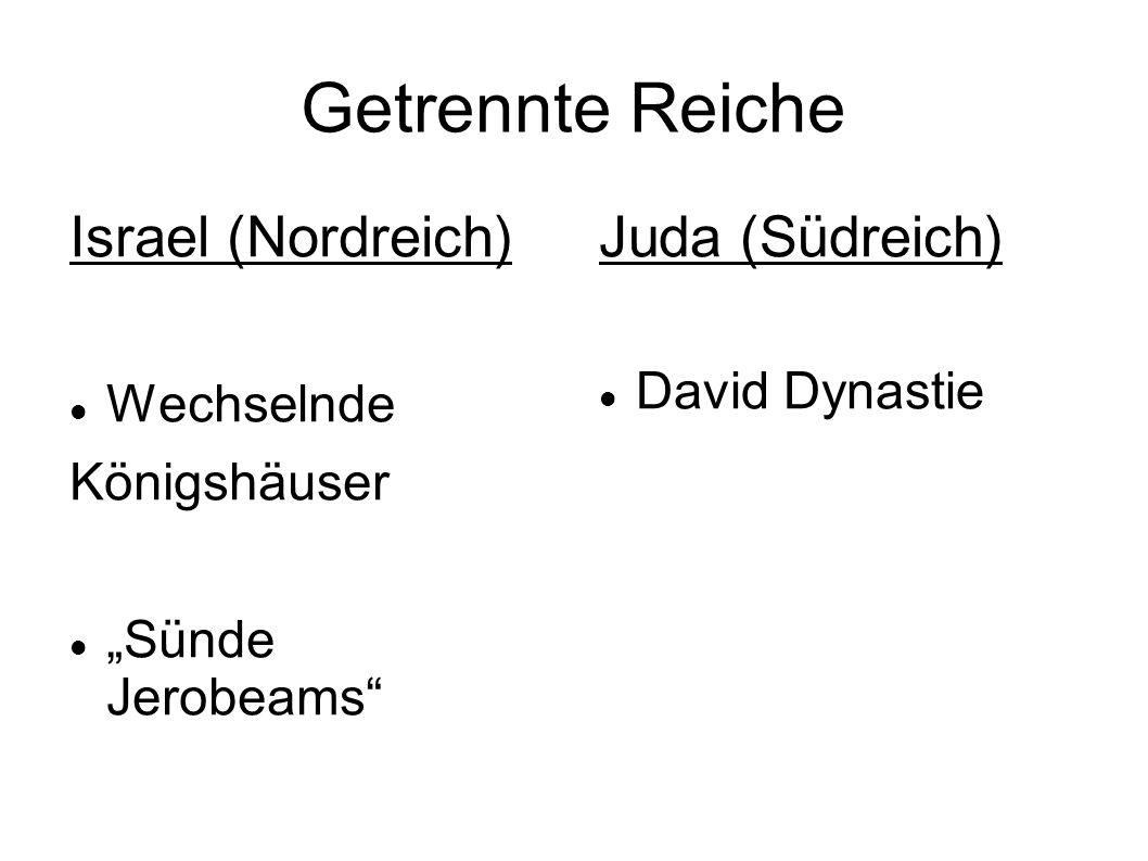 """Getrennte Reiche Israel (Nordreich) Wechselnde Königshäuser """"Sünde Jerobeams"""" Juda (Südreich) David Dynastie"""