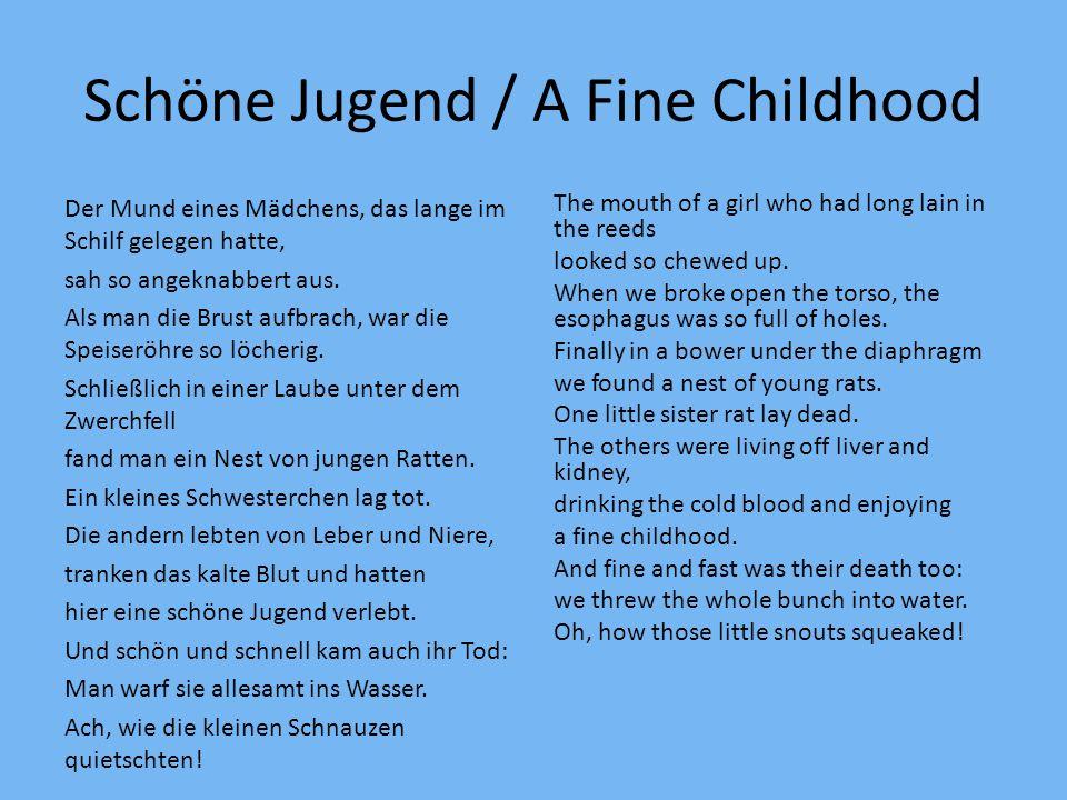 Schöne Jugend / A Fine Childhood Der Mund eines Mädchens, das lange im Schilf gelegen hatte, sah so angeknabbert aus. Als man die Brust aufbrach, war