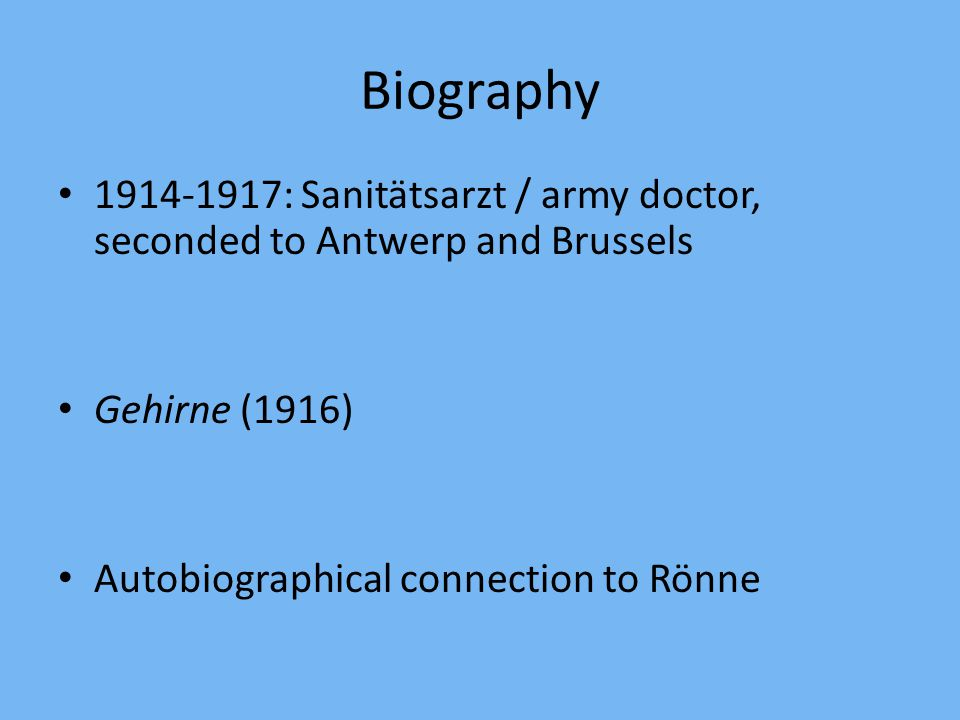 Biography 1914-1917: Sanitätsarzt / army doctor, seconded to Antwerp and Brussels Gehirne (1916) Autobiographical connection to Rönne