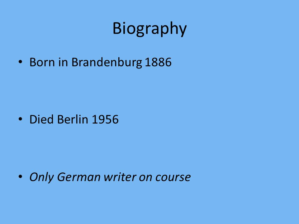 Biography Born in Brandenburg 1886 Died Berlin 1956 Only German writer on course