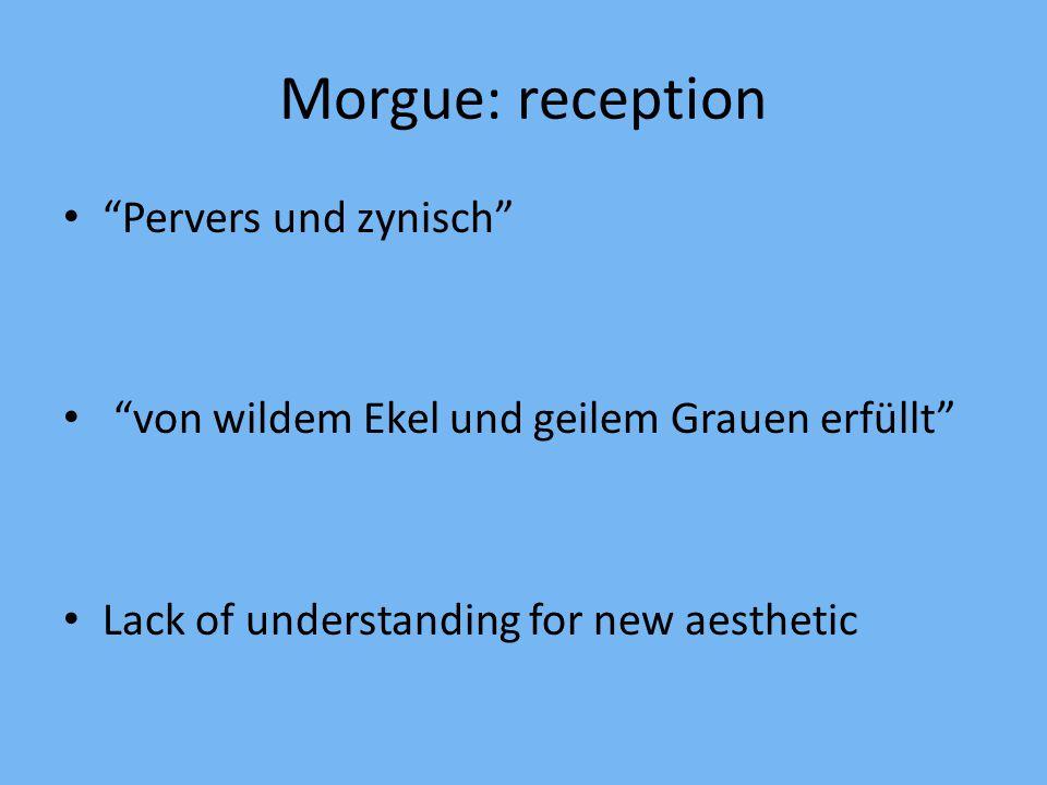 """Morgue: reception """"Pervers und zynisch"""" """"von wildem Ekel und geilem Grauen erfüllt"""" Lack of understanding for new aesthetic"""