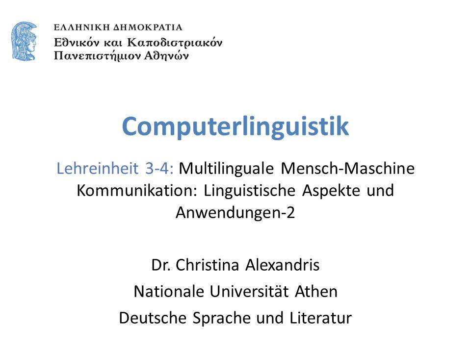 Computerlinguistik Lehreinheit 3-4: Multilinguale Mensch-Maschine Kommunikation: Linguistische Aspekte und Anwendungen-2 Dr. Christina Alexandris Nati