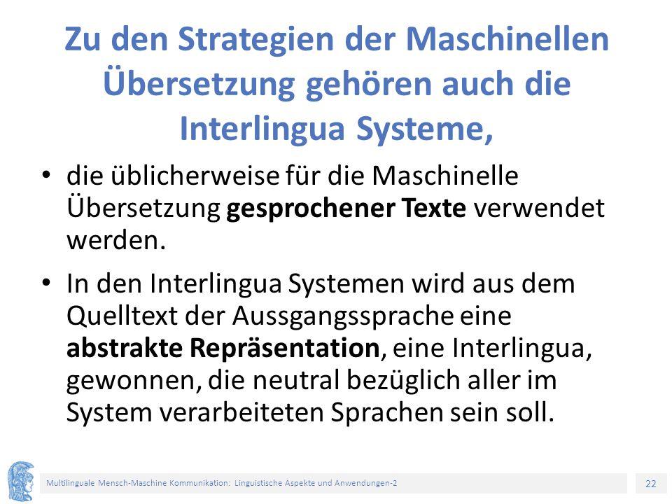 22 Multilinguale Mensch-Maschine Kommunikation: Linguistische Aspekte und Anwendungen-2 Zu den Strategien der Maschinellen Übersetzung gehören auch di