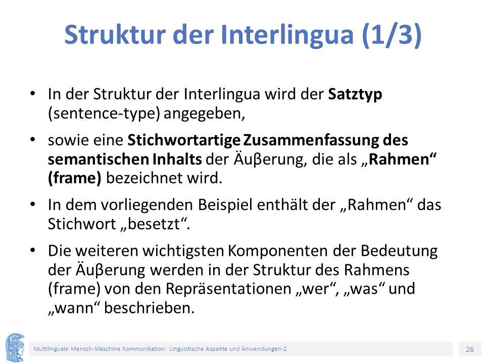 26 Multilinguale Mensch-Maschine Kommunikation: Linguistische Aspekte und Anwendungen-2 Struktur der Interlingua (1/3) In der Struktur der Interlingua