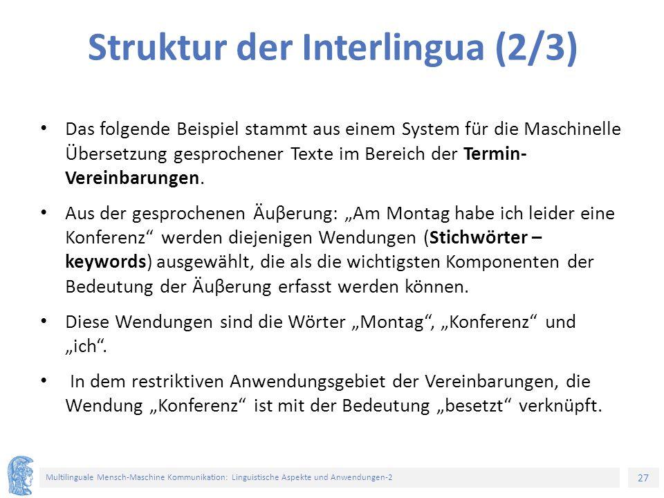 27 Multilinguale Mensch-Maschine Kommunikation: Linguistische Aspekte und Anwendungen-2 Struktur der Interlingua (2/3) Das folgende Beispiel stammt au