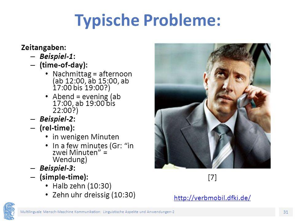 31 Multilinguale Mensch-Maschine Kommunikation: Linguistische Aspekte und Anwendungen-2 Typische Probleme: Zeitangaben: – Beispiel-1: – (time-of-day):