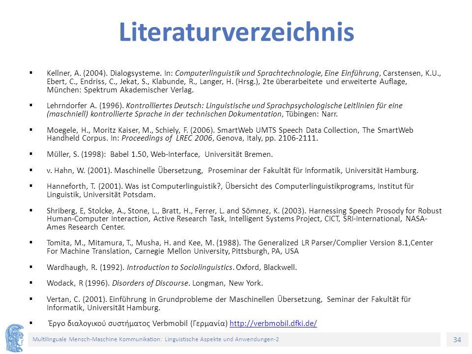34 Multilinguale Mensch-Maschine Kommunikation: Linguistische Aspekte und Anwendungen-2 Literaturverzeichnis  Kellner, A. (2004). Dialogsysteme. In: