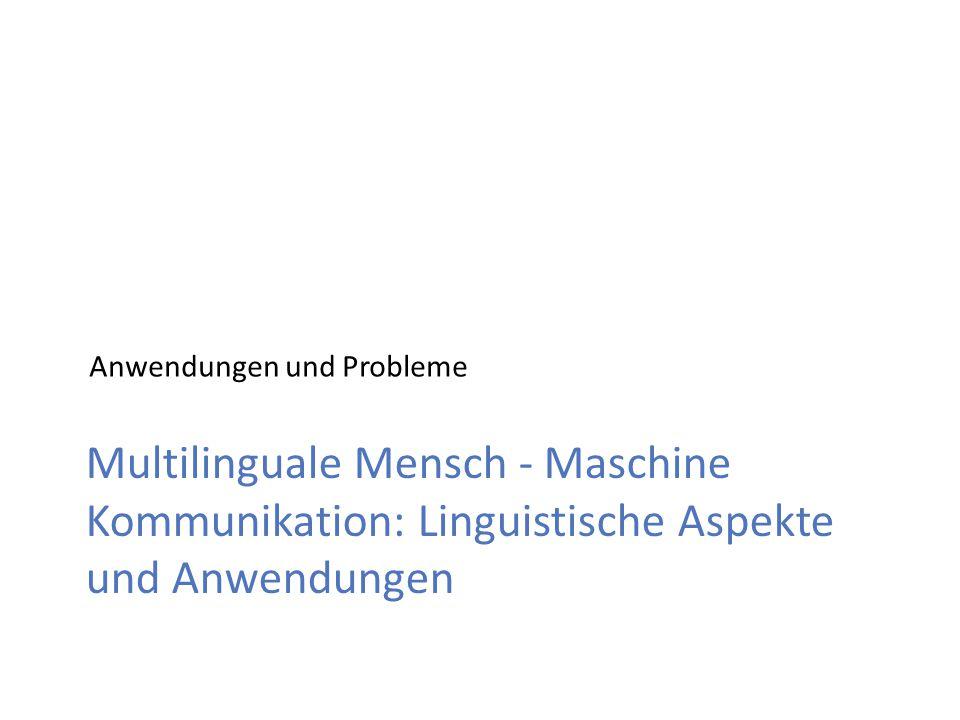 Multilinguale Mensch - Maschine Kommunikation: Linguistische Aspekte und Anwendungen Anwendungen und Probleme