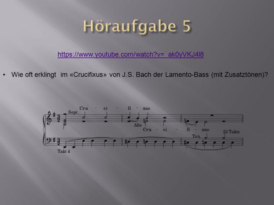 https://www.youtube.com/watch?v=_ak0yVKJ4l8 Wie oft erklingt im «Crucifixus» von J.S. Bach der Lamento-Bass (mit Zusatztönen)?