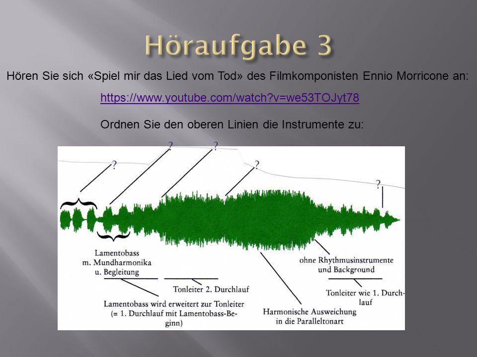 https://www.youtube.com/watch?v=we53TOJyt78 Hören Sie sich «Spiel mir das Lied vom Tod» des Filmkomponisten Ennio Morricone an: Ordnen Sie den oberen