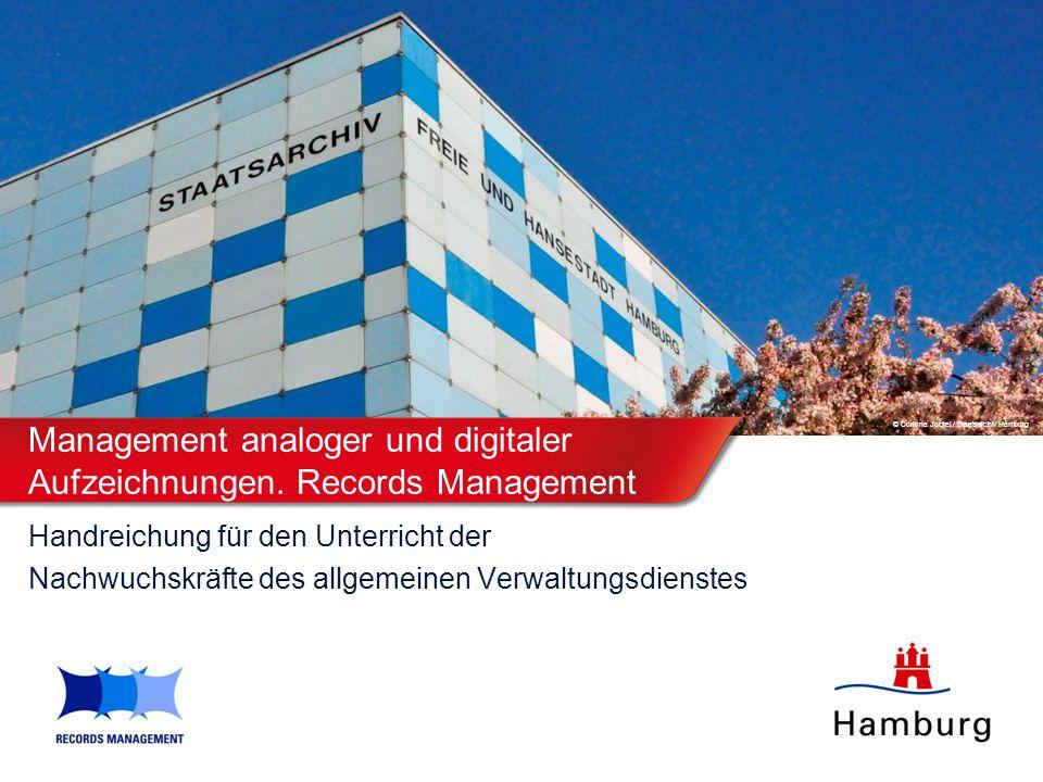 © Corinna Jockel / Staatsarchiv Hamburg Management analoger und digitaler Aufzeichnungen. Records Management Handreichung für den Unterricht der Nachw