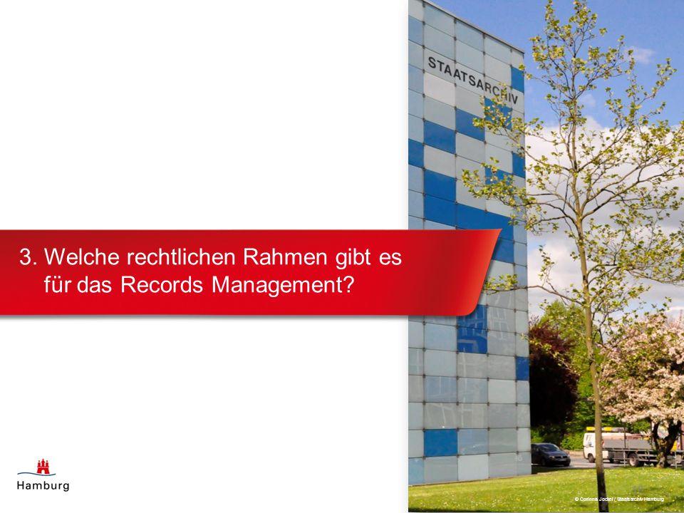 3. Welche rechtlichen Rahmen gibt es für das Records Management? 10 © Corinna Jockel / Staatsarchiv Hamburg