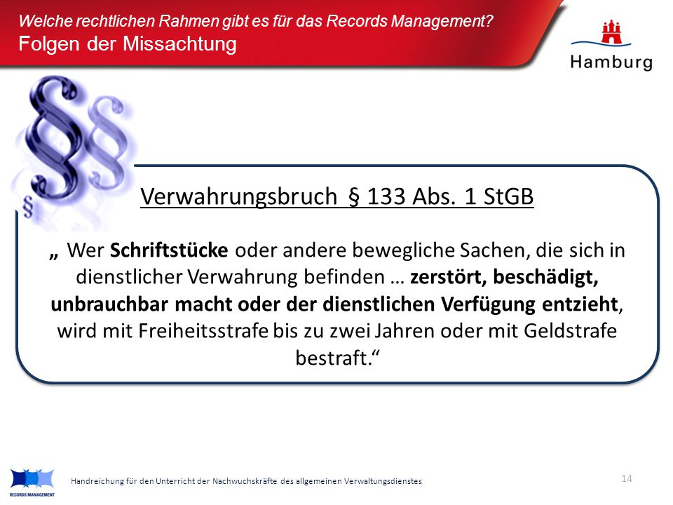 """Welche rechtlichen Rahmen gibt es für das Records Management? Folgen der Missachtung Verwahrungsbruch § 133 Abs. 1 StGB """"""""Wer Schriftstücke oder ander"""