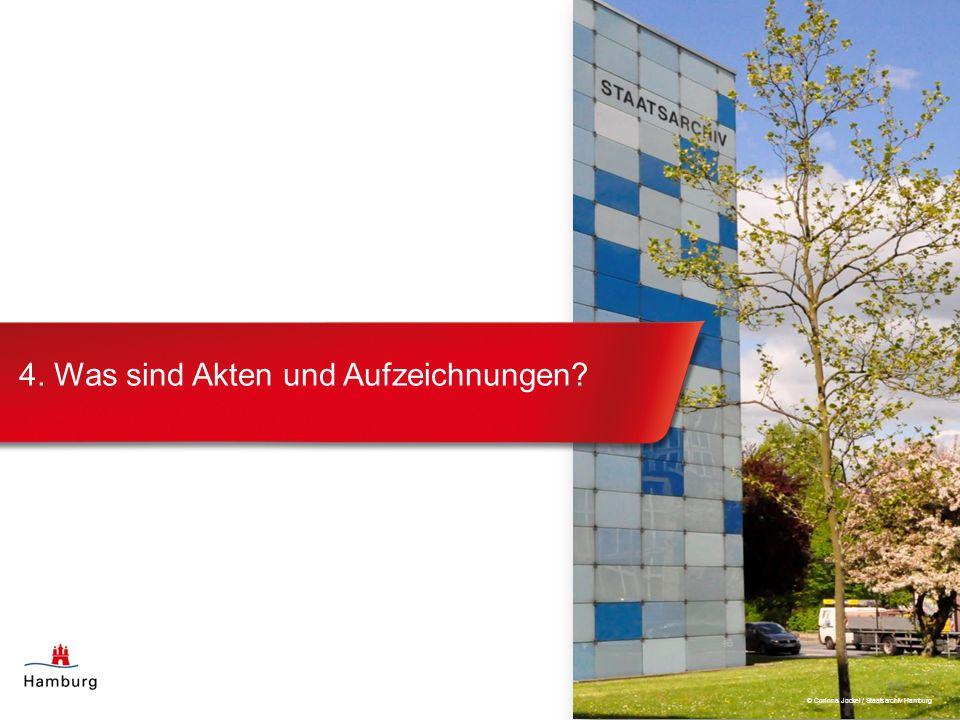 4. Was sind Akten und Aufzeichnungen? 15 © Corinna Jockel / Staatsarchiv Hamburg