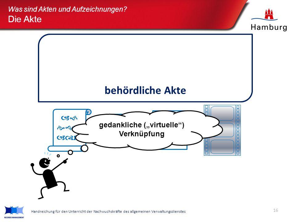 """Was sind Akten und Aufzeichnungen? Die Akte behördliche Akte    € Ʃ @ gedankliche (""""virtuelle"""") Verknüpfung 16 Handreichung für den Unterricht"""