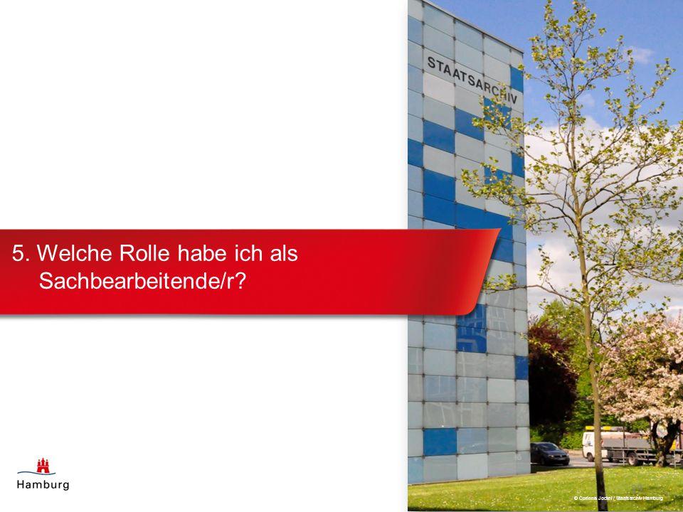 5. Welche Rolle habe ich als Sachbearbeitende/r? 23 © Corinna Jockel / Staatsarchiv Hamburg