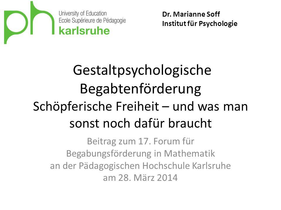 Gestaltpsychologische Begabtenförderung Schöpferische Freiheit – und was man sonst noch dafür braucht Beitrag zum 17. Forum für Begabungsförderung in
