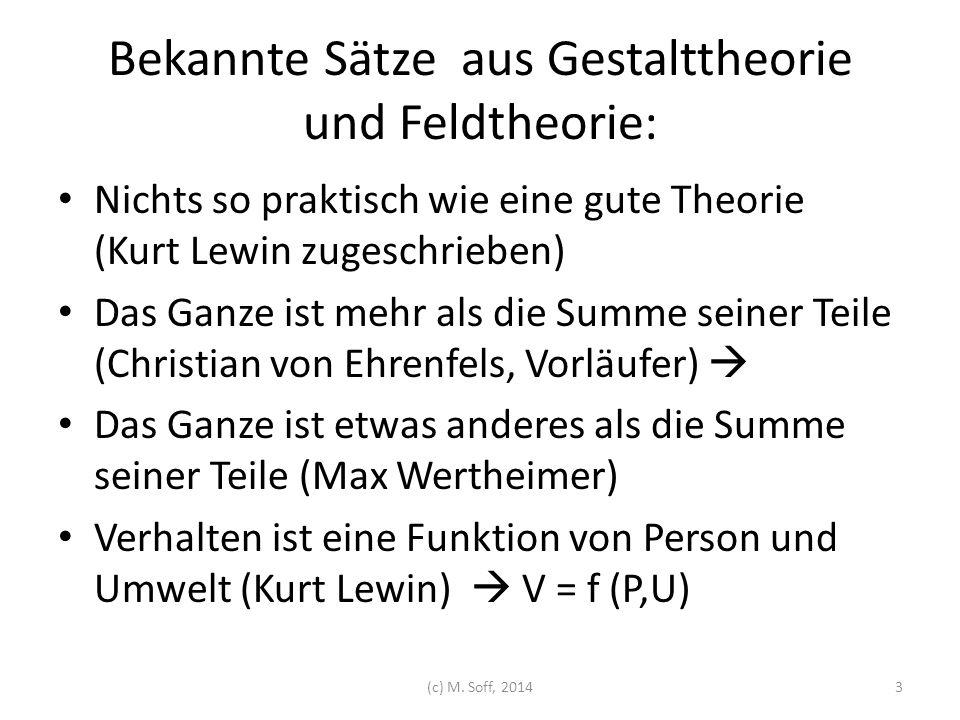 Bekannte Sätze aus Gestalttheorie und Feldtheorie: Nichts so praktisch wie eine gute Theorie (Kurt Lewin zugeschrieben) Das Ganze ist mehr als die Sum