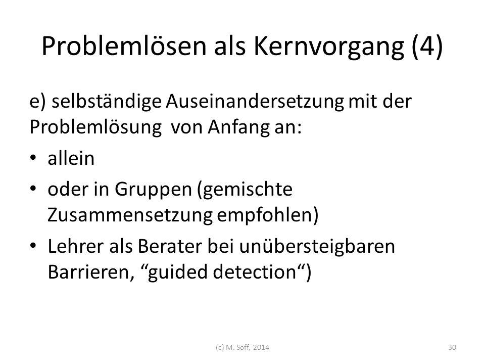 Problemlösen als Kernvorgang (4) e) selbständige Auseinandersetzung mit der Problemlösung von Anfang an: allein oder in Gruppen (gemischte Zusammenset