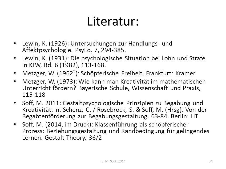 Literatur: Lewin, K. (1926): Untersuchungen zur Handlungs- und Affektpsychologie. PsyFo, 7, 294-385. Lewin, K. (1931): Die psychologische Situation be
