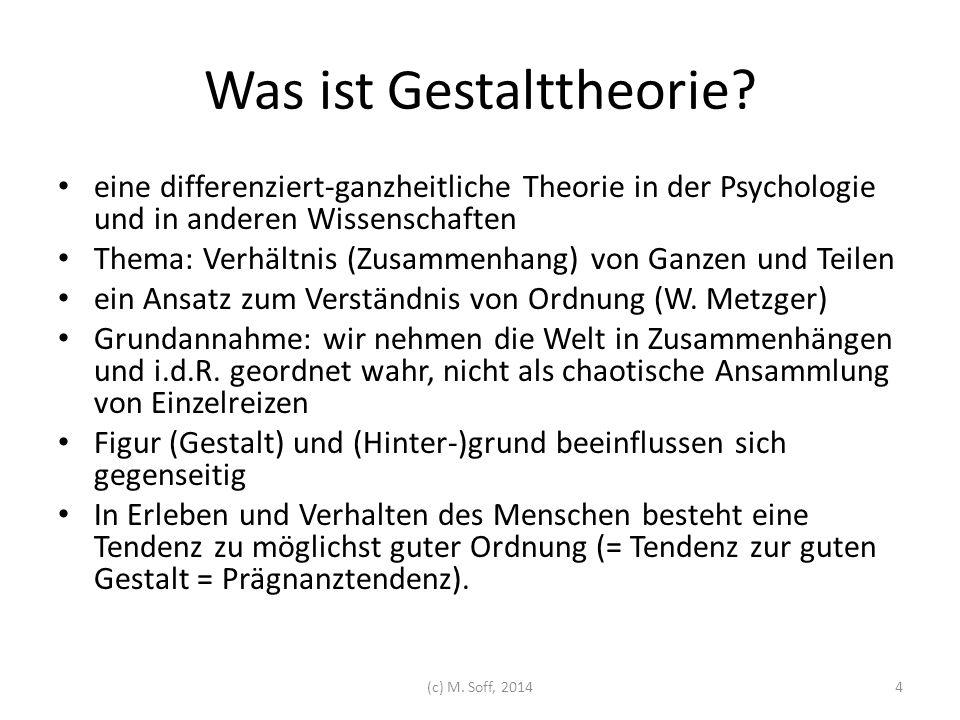 Was ist Gestalttheorie? eine differenziert-ganzheitliche Theorie in der Psychologie und in anderen Wissenschaften Thema: Verhältnis (Zusammenhang) von