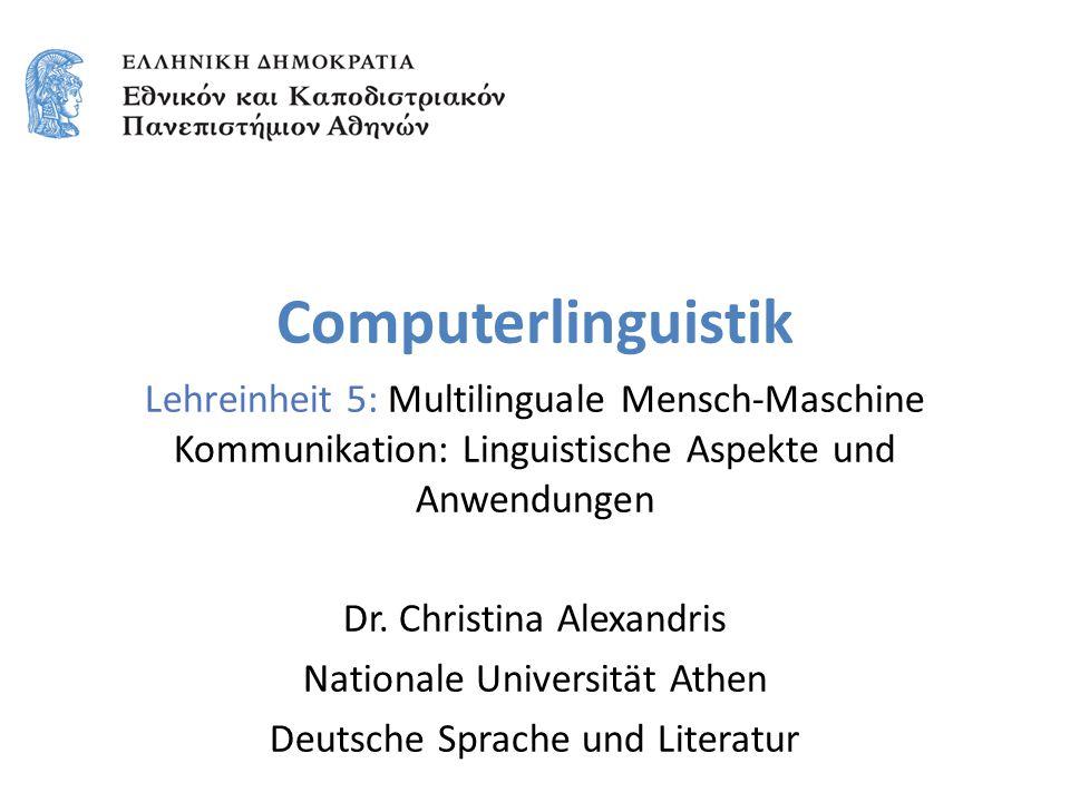 Computerlinguistik Lehreinheit 5: Multilinguale Mensch-Maschine Kommunikation: Linguistische Aspekte und Anwendungen Dr.