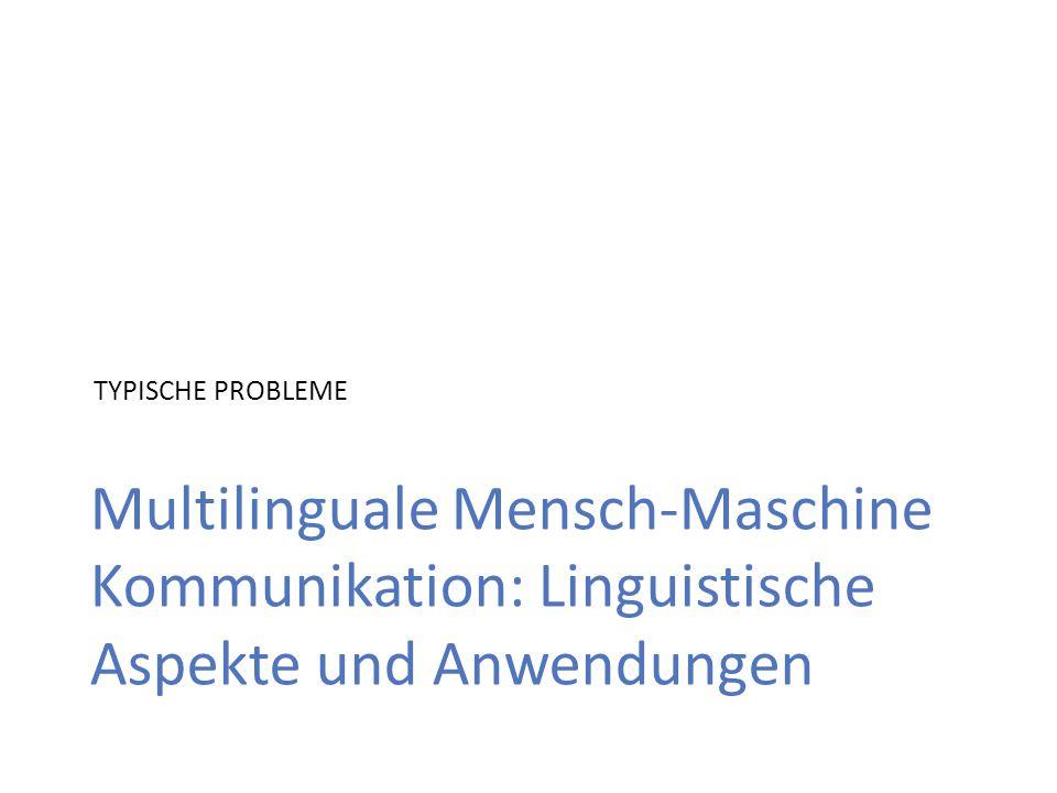Multilinguale Mensch-Maschine Kommunikation: Linguistische Aspekte und Anwendungen TYPISCHE PROBLEME