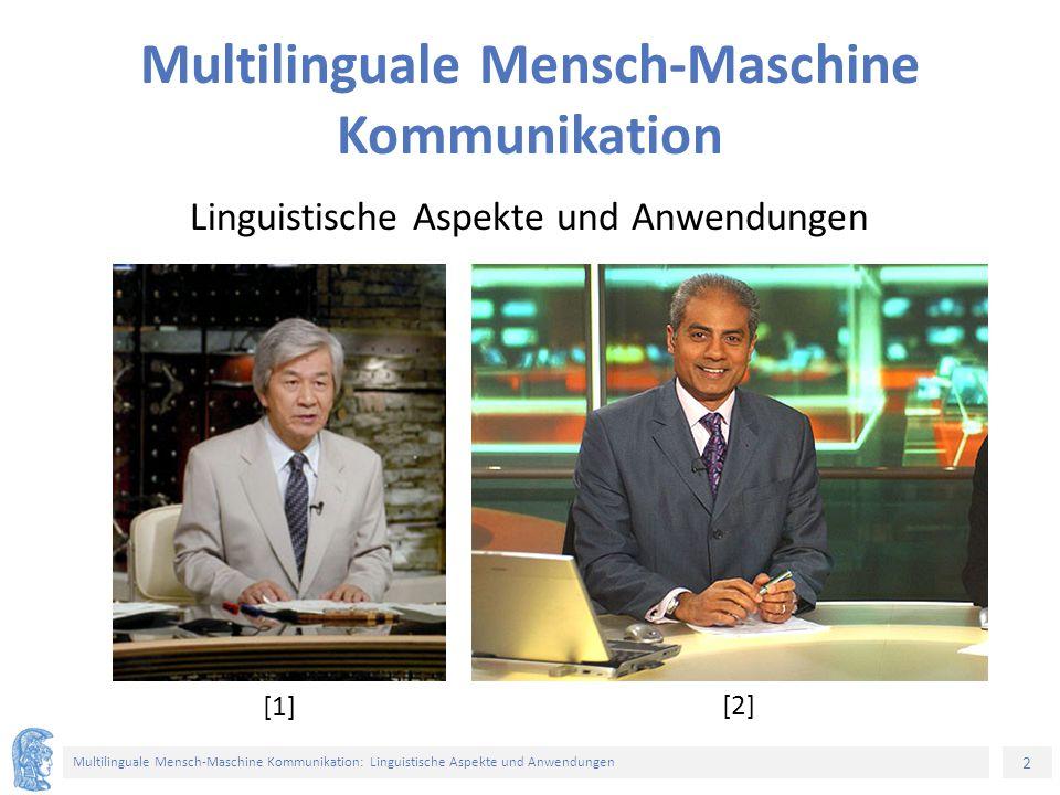 2 Multilinguale Mensch-Maschine Kommunikation: Linguistische Aspekte und Anwendungen Multilinguale Mensch-Maschine Kommunikation Linguistische Aspekte und Anwendungen [1] [2]