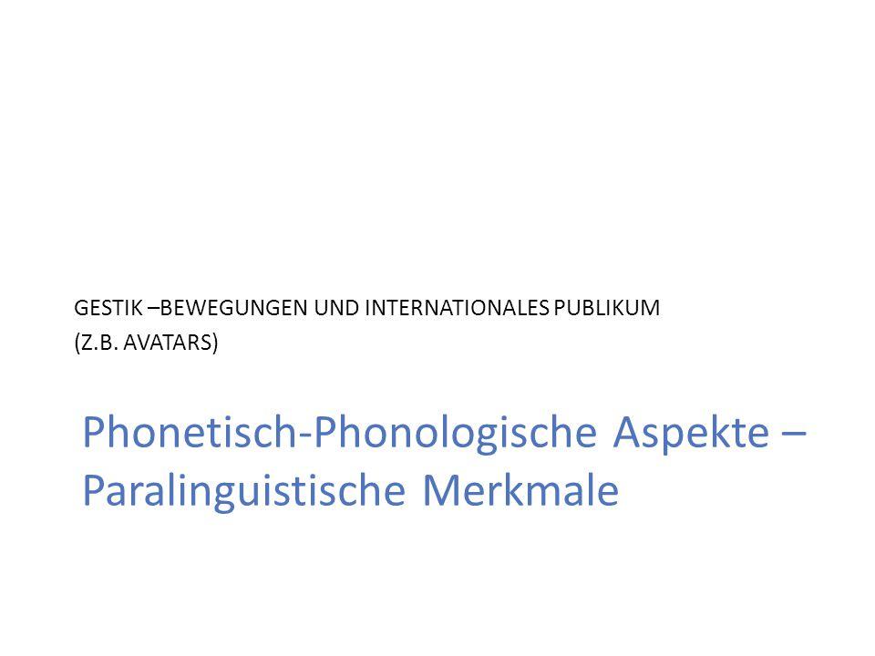 Phonetisch-Phonologische Aspekte – Paralinguistische Merkmale GESTIK –BEWEGUNGEN UND INTERNATIONALES PUBLIKUM (Z.B.