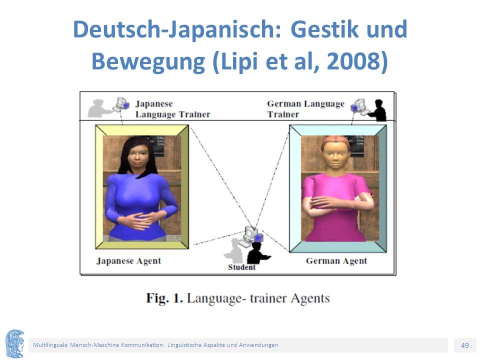 49 Multilinguale Mensch-Maschine Kommunikation: Linguistische Aspekte und Anwendungen Language-trainer Agents Deutsch-Japanisch: Gestik und Bewegung (Lipi et al, 2008)
