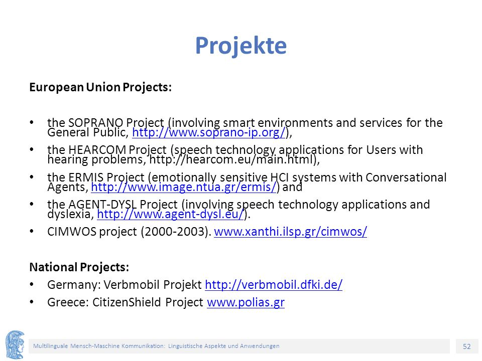 52 Multilinguale Mensch-Maschine Kommunikation: Linguistische Aspekte und Anwendungen Projekte European Union Projects: the SOPRANO Project (involving