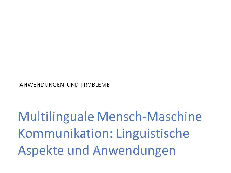 Multilinguale Mensch-Maschine Kommunikation: Linguistische Aspekte und Anwendungen ANWENDUNGEN UND PROBLEME