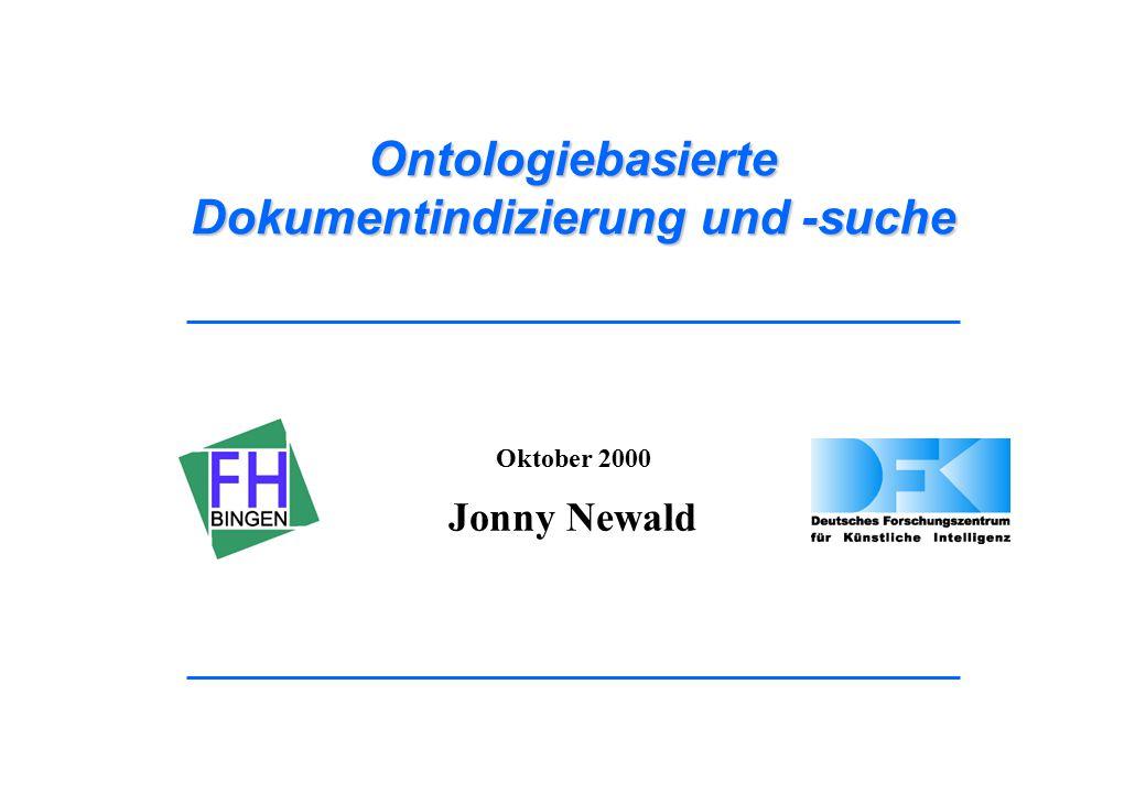 Ontologiebasierte Dokumentindizierung und -suche Oktober 2000 Jonny Newald