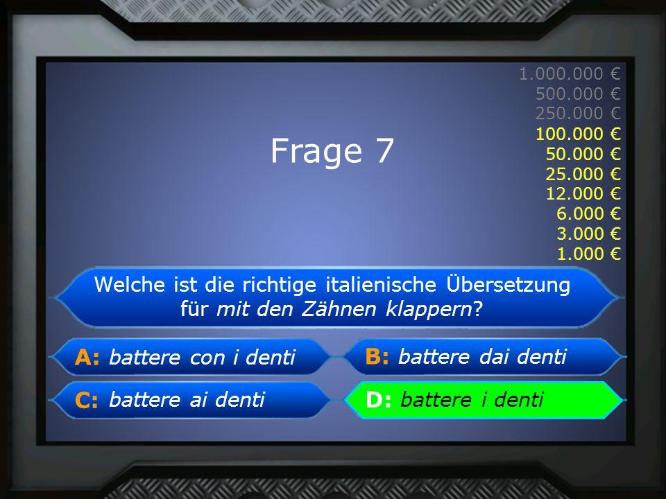 A: B: C:D: 1.000.000 € 500.000 € 250.000 € 100.000 € 50.000 € 25.000 € 12.000 € 6.000 € 3.000 € 1.000 € battere i denti D: battere i denti Frage 7 1.0
