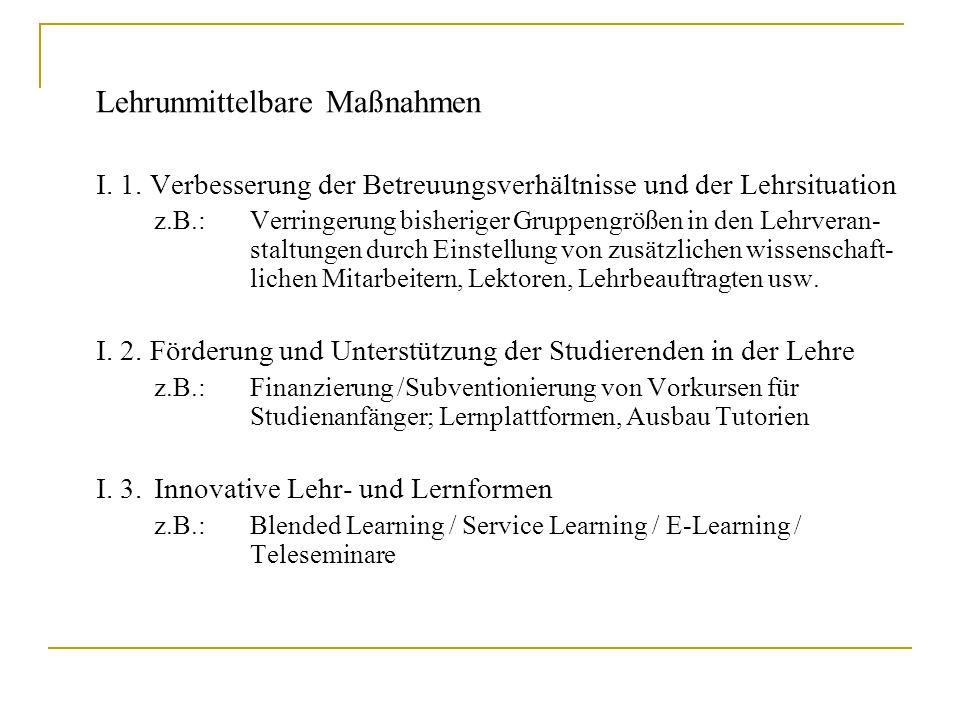 Lehrunmittelbare Maßnahmen I. 1. Verbesserung der Betreuungsverhältnisse und der Lehrsituation z.B.:Verringerung bisheriger Gruppengrößen in den Lehrv