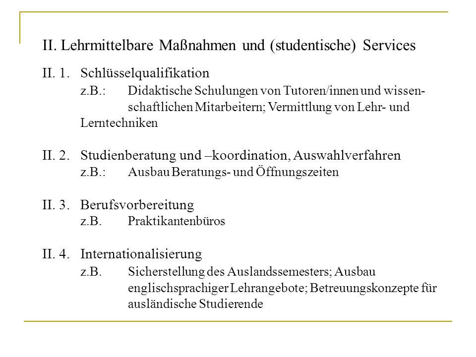 II. Lehrmittelbare Maßnahmen und (studentische) Services II. 1.Schlüsselqualifikation z.B.:Didaktische Schulungen von Tutoren/innen und wissen- schaft