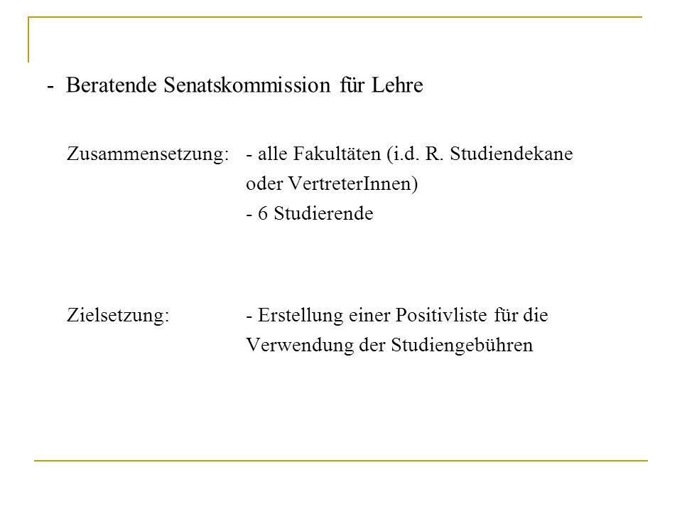 - Beratende Senatskommission für Lehre Zusammensetzung:- alle Fakultäten (i.d. R. Studiendekane oder VertreterInnen) - 6 Studierende Zielsetzung:- Ers