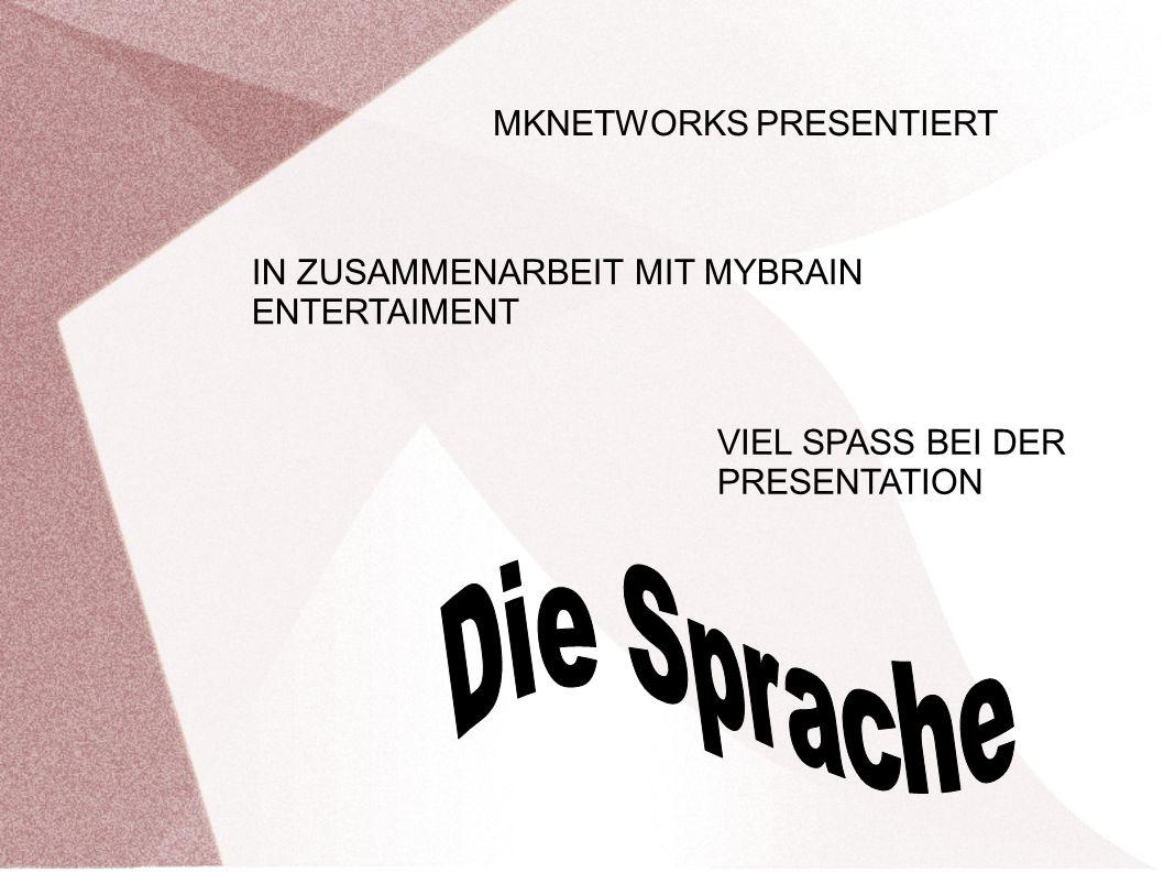 MKNETWORKS PRESENTIERT IN ZUSAMMENARBEIT MIT MYBRAIN ENTERTAIMENT VIEL SPASS BEI DER PRESENTATION