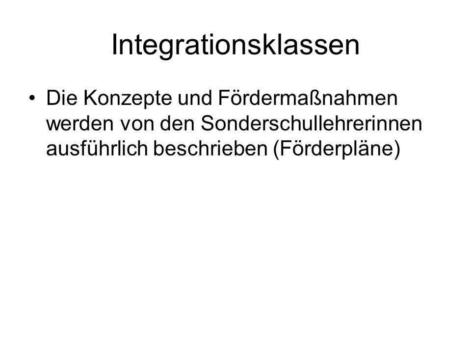 Integrationsklassen Die Konzepte und Fördermaßnahmen werden von den Sonderschullehrerinnen ausführlich beschrieben (Förderpläne)