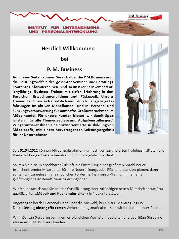 P.M. Business Seite 1 Info Seit 01.04.2012 können Fördermaßnahmen nur noch von zertifizierten Trainingsinstituten und Weiterbildungsanbietern beantrag