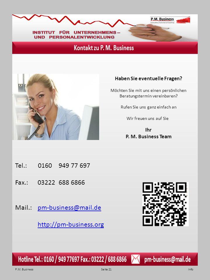 P.M. Business Seite 21 Info Haben Sie eventuelle Fragen? Möchten Sie mit uns einen persönlichen Beratungstermin vereinbaren? Rufen Sie uns ganz einfac
