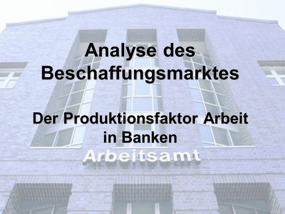Analyse des Beschaffungsmarktes Der Produktionsfaktor Arbeit in Banken