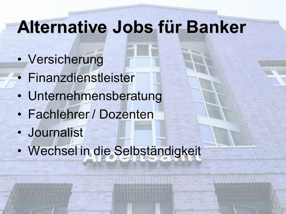 Alternative Jobs für Banker Versicherung Finanzdienstleister Unternehmensberatung Fachlehrer / Dozenten Journalist Wechsel in die Selbständigkeit